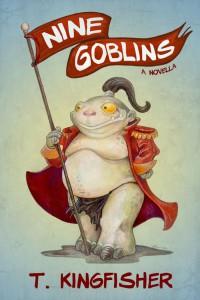 Nine Goblins - T. Kingfisher