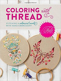 Tula Pink Coloring with Thread: Stitching a Whimsical World with Hand Embroidery - Tula Pink