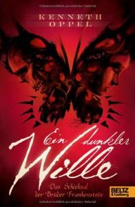 Ein dunkler Wille: Das Schicksal der Brüder Frankenstein (The Apprenticeship of Victor Frankenstein #2) - Kenneth Oppel