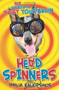 Head Spinners: Six stories to twist your brain - Thalia Kalkipsakis