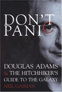 Don't Panic: Douglas Adams & The Hitchhiker's Guide to the Galaxy - Neil Gaiman