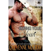 Roping your Heart (Riding Tall, #2) - Cheyenne McCray