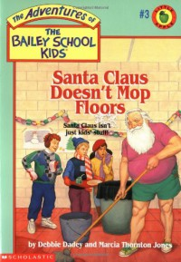 Santa Claus Doesn't Mop Floors - Debbie Dadey, Marcia Thornton Jones, John Steven Gurney