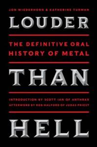 Louder Than Hell: The Definitive Oral History of Metal - Jon Wiederhorn, Katherine Turman