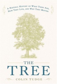 The Tree: A Natural History of What Trees Are, How They Live & Why They Matter - Colin Tudge
