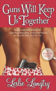 Guns Will Keep Us Together (Greatest Hits Romance) - Leslie Langtry