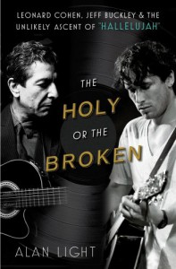 "The Holy or the Broken: Leonard Cohen, Jeff Buckley, and the Unlikely Ascent of ""Hallelujah"" - Alan Light"