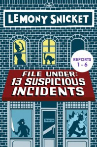 File Under: 13 Suspicious Incidents (Reports 1-6) - Lemony Snicket, Seth