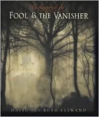 The Mystery of The Fool and The Vanisher - David Ellwand, Ruth Ellwand
