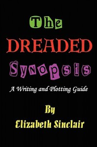 The dreaded synopsis: A writing & plotting guide - Elizabeth Sinclair