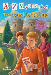 A to Z Mysteries Super Edition #6: The Castle Crime - Ronald Roy, John Steven Gurney
