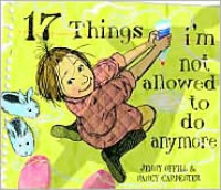 17 Things I'm Not Allowed to Do Anymore - Jenny  Offill,  Nancy Carpenter (Illustrator)