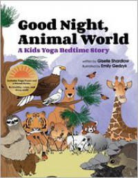 Good Night, Animal World: A Kids Yoga Bedtime Story - Giselle Shardlow, Emily Gedzyk