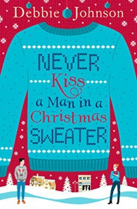 Never Kiss a Man in a Christmas Sweater - Debbie Johnson
