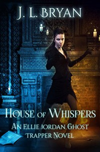 House of Whispers (Ellie Jordan Ghost Trapper Book 5) - JL Bryan