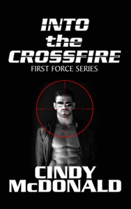 Into the Crossfire (First Force) - Cindy McDonald