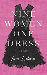 Nine Women, One Dress: A Novel - Jane L Rosen