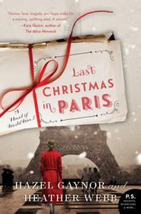 Last Christmas in Paris: A Novel of World War I - Heather Webb, Hazel Gaynor