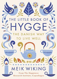 The Little Book of Hygge: The Danish Way to Live Well - Meik Wiking