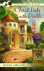 A First Date with Death (A Love or Money Mystery) - Diana Orgain