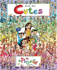 Look and Find book for kids: Find the Cutes: Playtime (The first, fun seek and find book for children in the series) (Look and Find books: Find the Cutes) - Vincent Noot, Vincent Noot, Celestial Noot