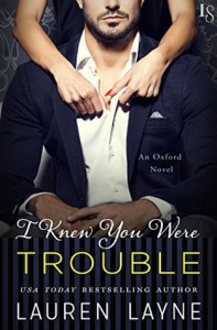 I Knew You Were Trouble: An Oxford Novel - Lauren Layne