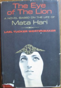 The Eye of the Lion; a Novel Based on the Life of Mata Hari - lael wertenbaker