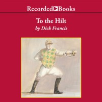 To the Hilt - Simon Prebble, Dick Francis