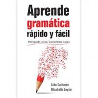 Aprende gramática rápido y fácil - Aída Calderón, Elizabeth Sayún
