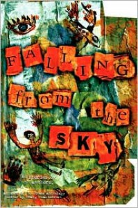 Falling from the Sky (Anthology) - Anonymous, Carlton Mellick III, Jeremy Robert Johnson, Kevin L. Donihe, Gina Ranalli, Daniel Scott Buck, Chris Roberts, Tom Thompson, Tony O'Neill, Kate Holden, John Hines Jr., Kristopher Young, Janis Butler Holm, Lindsay Bull, Greg Gerding, Joe Shipley, Kirsty Carse, San