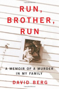 Run, Brother, Run: A Memoir of a Murder in My Family - David Berg