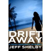 Drift Away (Noah Braddock, #4) - Jeff Shelby