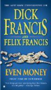 Even Money - Dick Francis, Felix Francis