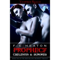 Prophecy: Caelestis and Aurorea - Felicity E. Heaton