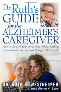 Dr. Ruth's Guide for the Alzheimer's Caregiver: How to Care for Your Loved One Without Getting Overwhelmed... and Without Doing It All Yourself - Ruth K Westheimer
