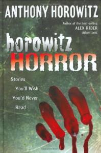 Horowitz Horror: Stories You'll Wish You Never Read - Anthony Horowitz