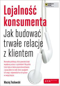 Lojalność konsumenta. Jak budować trwałe relacje z klientem - Maciej Tesławski