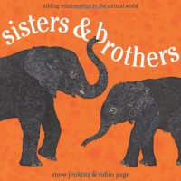 Sisters and Brothers: Sibling Relationships in the Animal World - Robin Page, Steve Jenkins