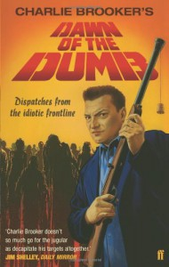 Dawn of the Dumb: Dispatches from the Idiotic Frontline - Charlie Brooker