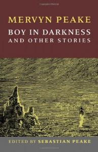 Boy In Darkness: And Other Stories - Mervyn Peake, Sebastian Peake, Joanne Harris