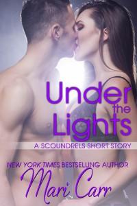 Under the Lights (Scoundrels Short Stories, #2) - Mari Carr