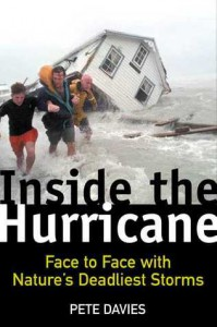 Inside the Hurricane: Face to Face with Nature's Deadliest Storms - Pete Davies