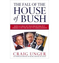 The Fall of the House of Bush: The Delusions of the Neoconservatives and American Armageddon (Paperback) - Common - By (author) Craig Unger