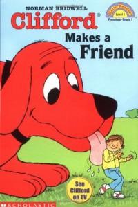 Clifford Makes a Friend (Hello Reader, Level 1) - Norman Bridwell