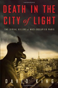 Death in the City of Light: The Serial Killer of Nazi-Occupied Paris - David King