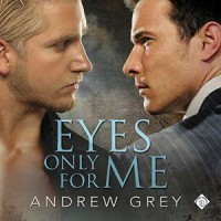 Eyes Only for Me - Andrew  Grey, Tristan James