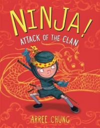 Ninja! Attack of the Clan - Arree Chung, Arree Chung