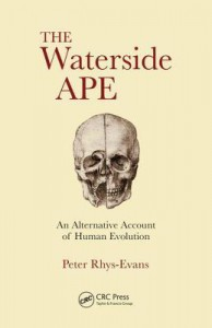 The Waterside Ape: An Alternative Account of Human Evolution - Peter H Rhys Evans