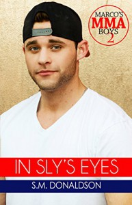 In Sly's Eyes: In Sly's Eyes Marco's MMA Boys Book 2 - S.M. Donaldson, Chelly Peeler