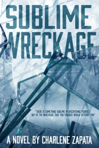 Sublime Wreckage - Charlene Zapata